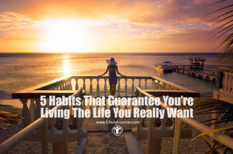 Read more about the article 5 Habits That Guarantee You're Living The Life You Really Want