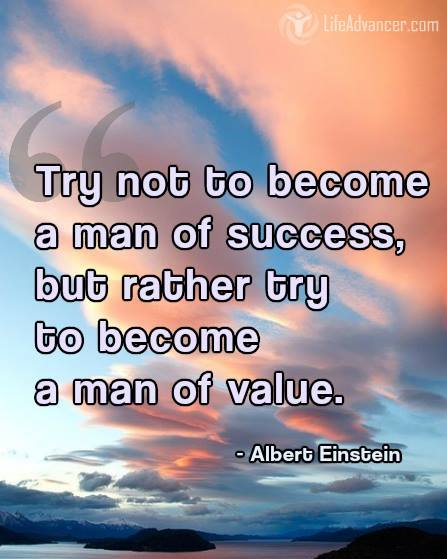 Try not to become a man of success
