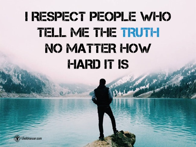i respect people who tell me the truth