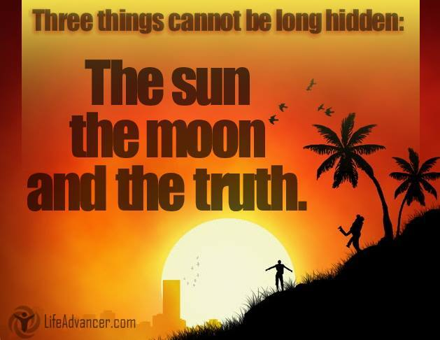 Three things cannot be long hidden