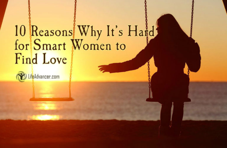 10 Reasons Why It's Hard for Smart Women to Find Love