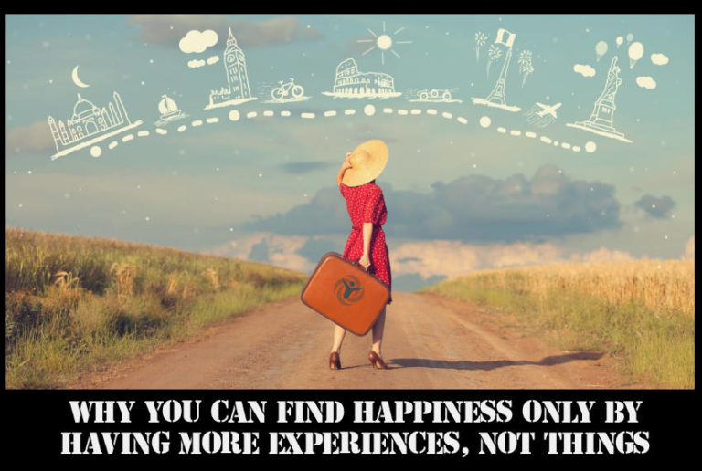 Why You Can Find Happiness Only by Having More Experiences, Not Things