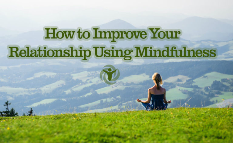 How to Improve Your Relationship with the Help of Mindfulness
