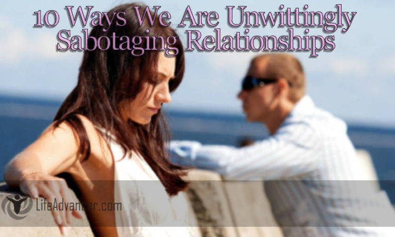 10 Ways We Are Unwittingly Sabotaging Relationships