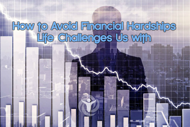 How to Avoid Financial HardshipsLifeChallenges Us with