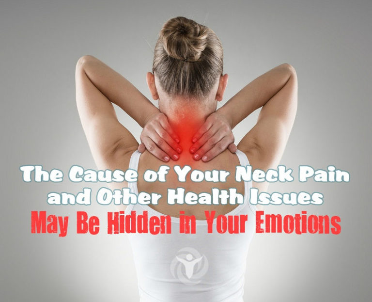 The Cause of Your Neck Pain and Other Health Issues May Be Hidden in Your Emotions
