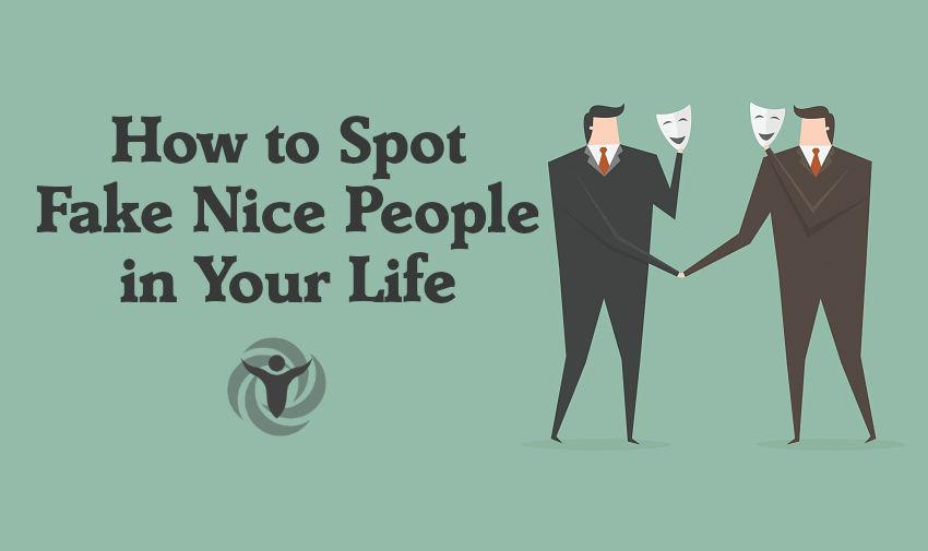Spot Fake Nice People Life