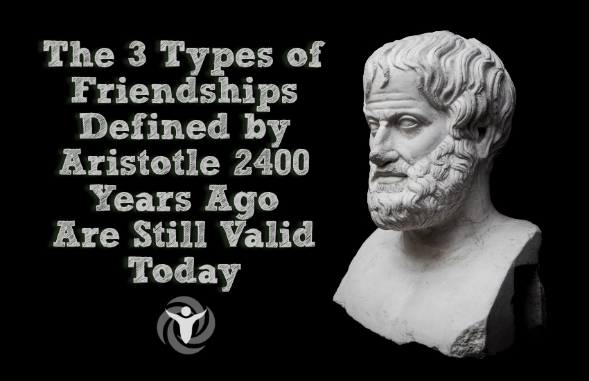 The 3 Types of Friendships Defined by Aristotle 2400 Years ...