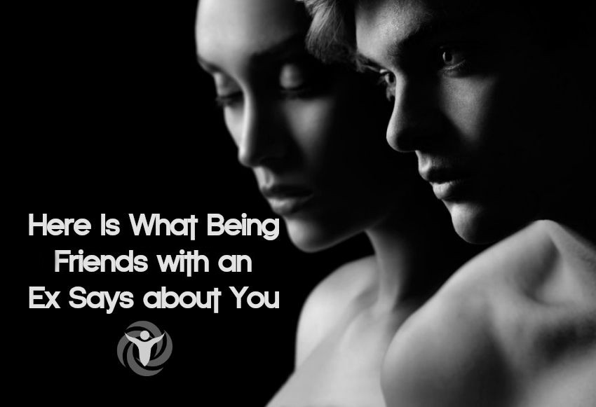 Here Is What Being A Friends With An Ex Says About You