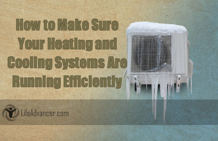 How to Make Sure Your Heating and Cooling Systems Are Running Efficiently