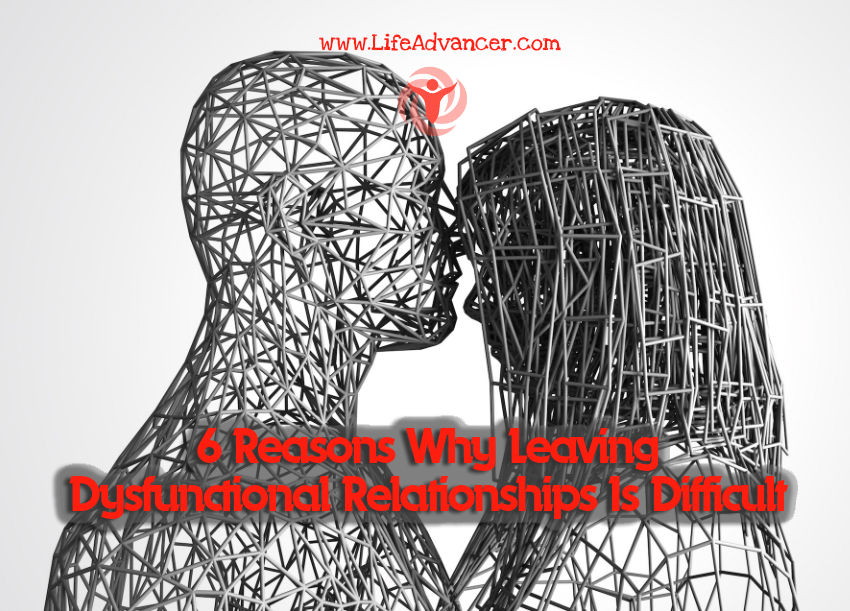 6 Reasons Why Leaving Dysfunctional Relationships Is Difficult