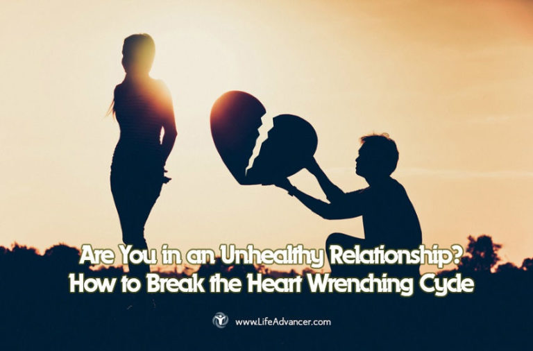 Are You in an Unhealthy Relationship? How to Break the Heart Wrenching Cycle