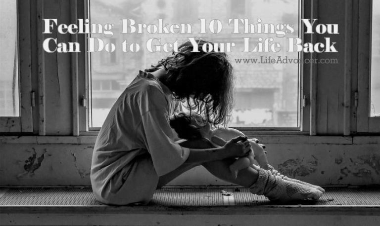 Feeling Broken? 10 Things You Can Do to Get Your Life Back