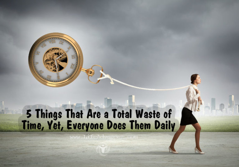 Read more about the article 5 Things That Are a Total Waste of Time, Yet, Everyone Does Them Daily