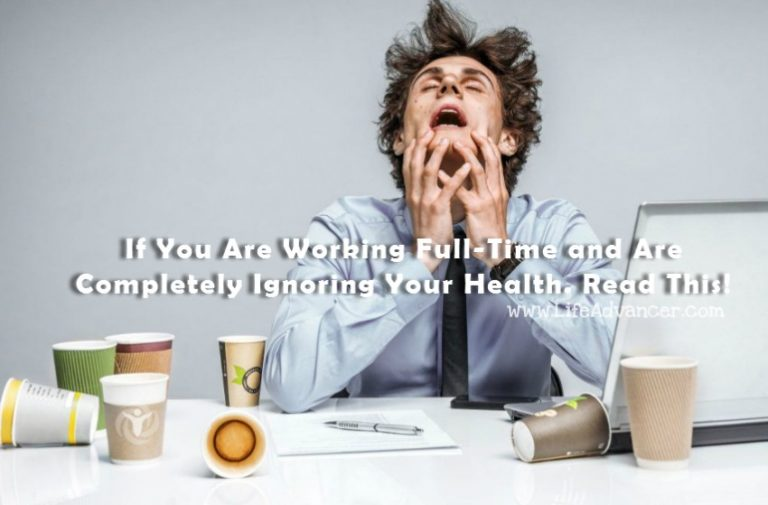 If You Are Working Full-Time and Are Completely Ignoring Your Health, Read This