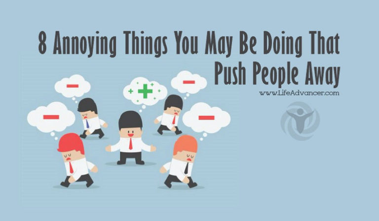 8 Annoying Things You May Be Doing That Push People Away