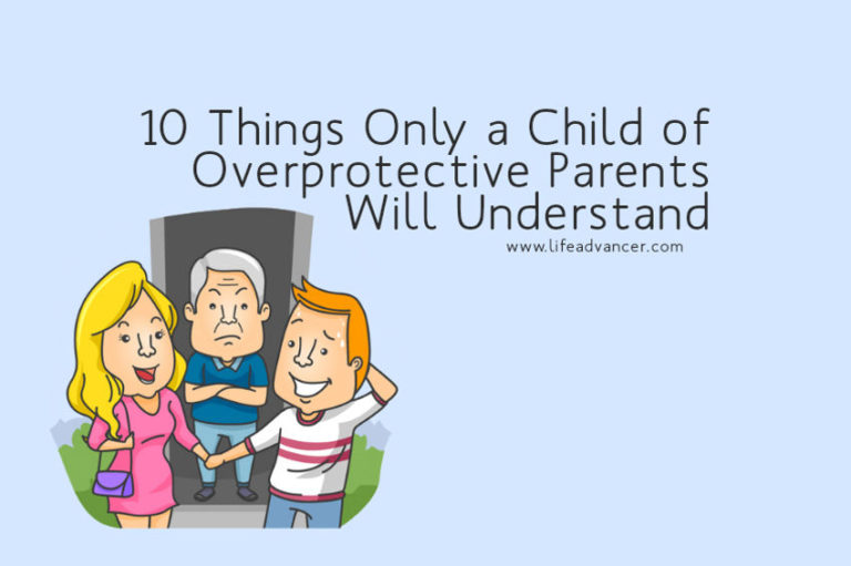 10 Things Only a Child of Overprotective Parents Will Understand