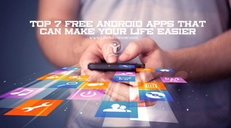 Top 7 Free Android Apps That Can Make Your Life Easier