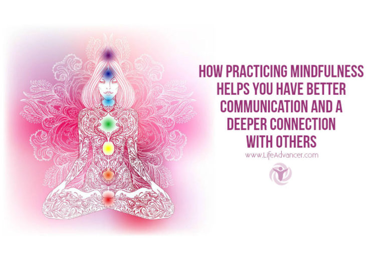 How Practicing Mindfulness Helps You Have Better & Deeper Communication with Others
