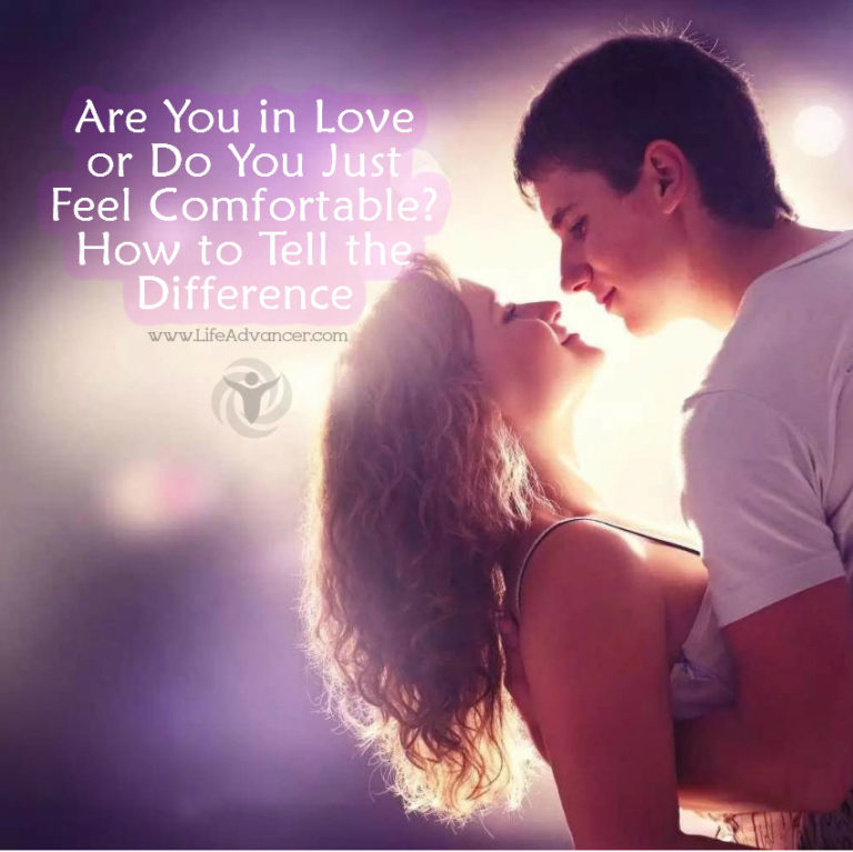 Are You in Love or Do You Just Feel Comfortable? How to Tell the Difference