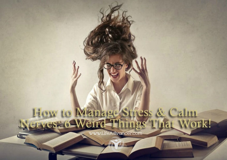 How to Manage Stress & Calm Nerves: 6 Weird Things That Work!