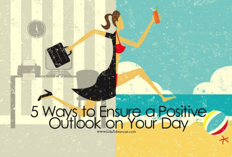 5 Ways to Ensure a Positive Outlook on Your Day