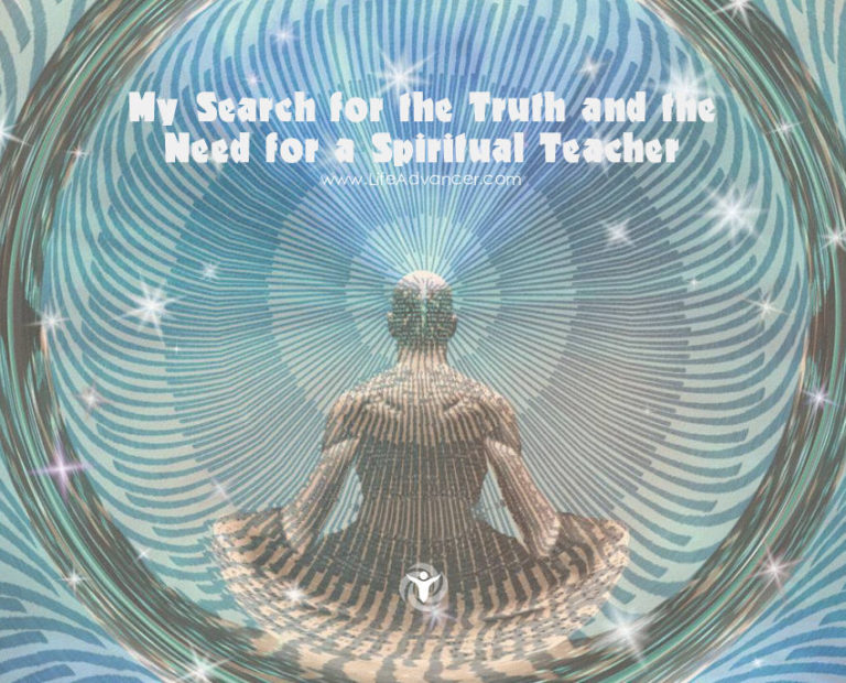 My Search for the Truth and the Need for a Spiritual Teacher