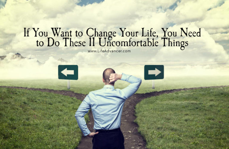 If You Want to Change Your Life, Do These 11 Uncomfortable Things