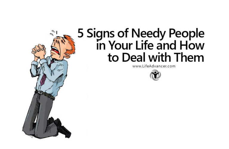 5 Signs of Needy People in Your Life and How to Deal with Them