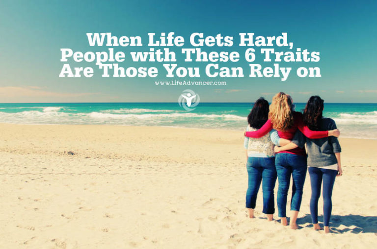 When Life Gets Hard, People with These 6 Traits Are Those You Can Rely on