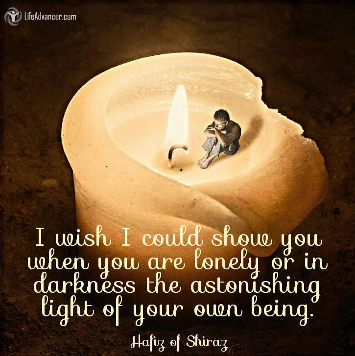 I wish I could show you when you are lonely or in darkness