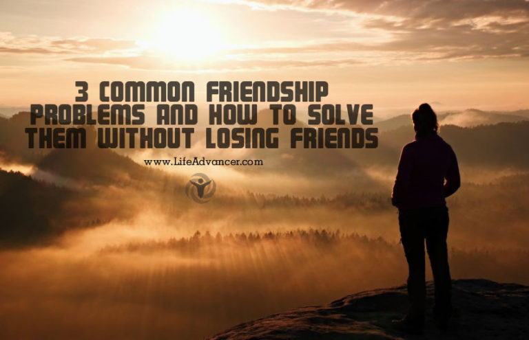 3 Common Friendship Problems and How to Solve Them without Losing Friends