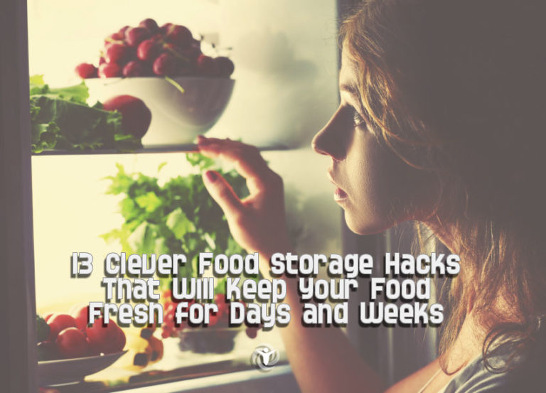 13 Clever Food Storage Hacks to Keep Your Food Fresh for Days & Weeks