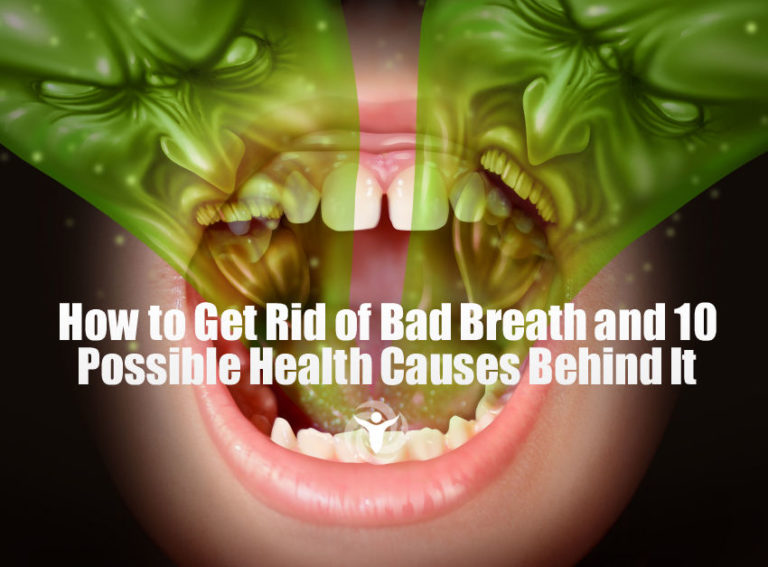 How to Get Rid of Bad Breath and 10 Possible Health Causes Behind It