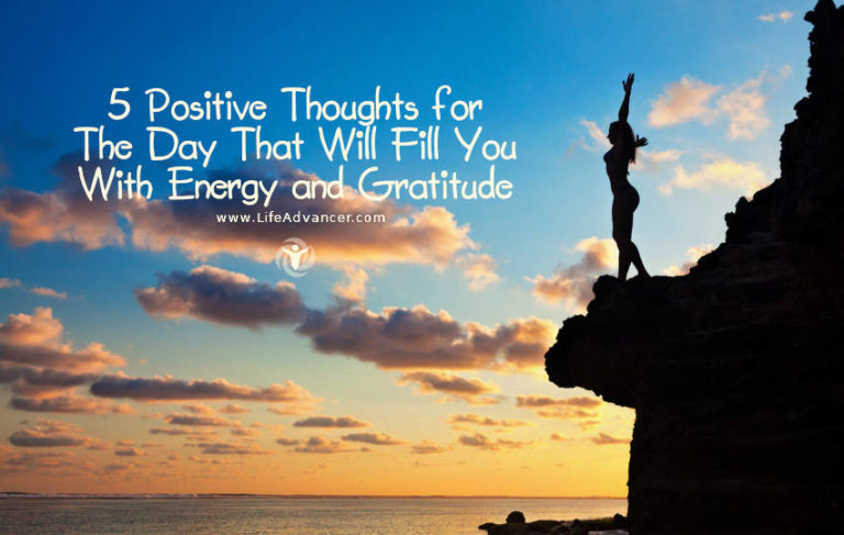 5 Positive Thoughts for the Day That Will Fill You with Energy and Gratitude