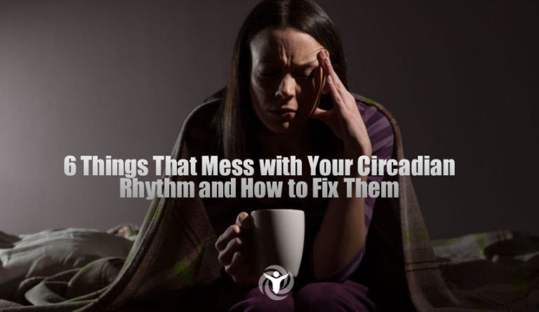 6 Things That Mess with Your Circadian Rhythm and How to Fix Them