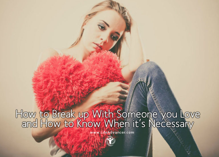 How to Break up With Someone You Love & How to Know If It's Necessary