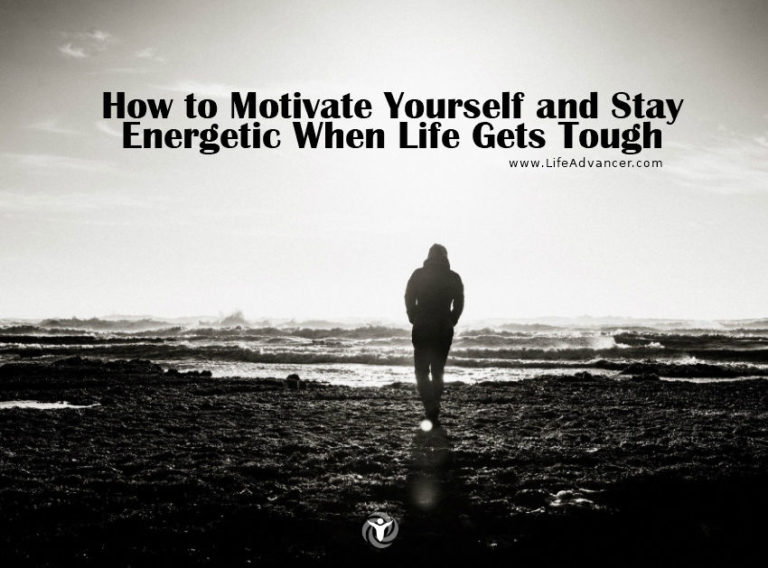 How to Motivate Yourself and Stay Energetic When Life Gets Tough