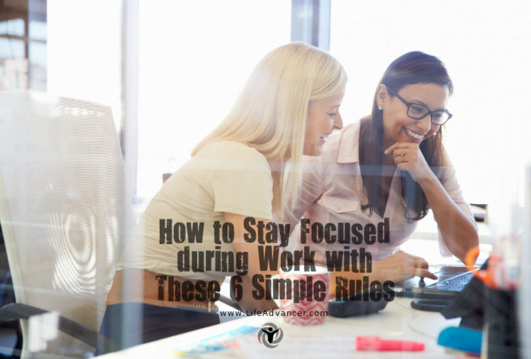 How to Stay Focused during Work with These 6 Simple Rules