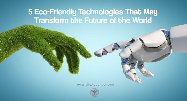 5 Eco-Friendly Technologies That May Transform the Future of the World