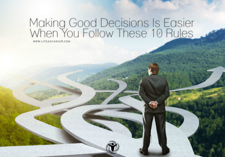 Making Good Decisions Is Easier When You Follow These 10 Rules