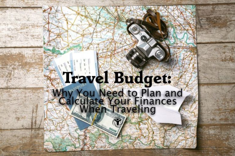 Travel Budget: Why You Need to Plan and Calculate Your Finances When Traveling