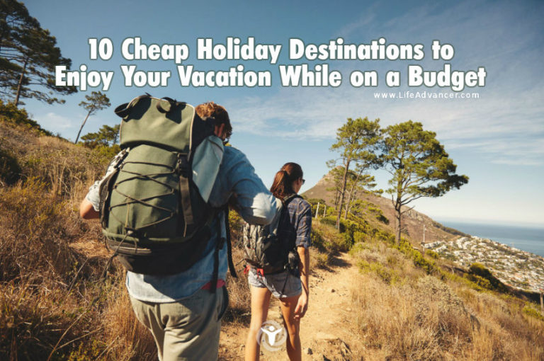 10 Cheap Holiday Destinations to Enjoy Your Vacation While on a Budget