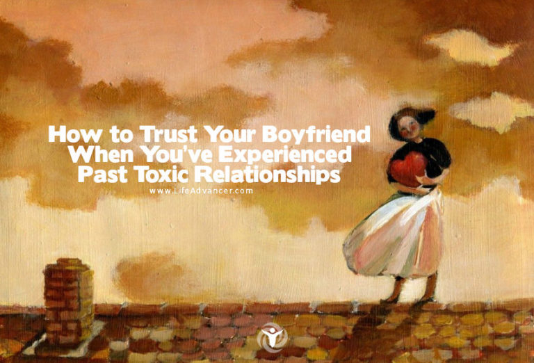 How to Trust Your Boyfriend When You've Had Past Toxic Relationships