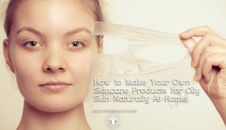How to Make Your Own Skincare Products for Oily Skin Naturally At Home