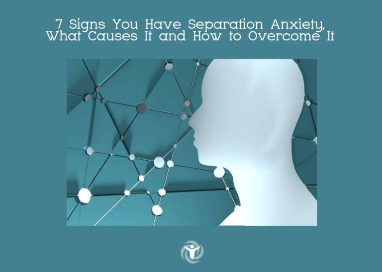 Read more about the article 7 Signs You Have Separation Anxiety, What Causes It and How to Overcome It