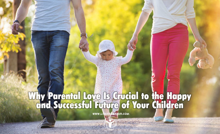 Why Parental Love Is Crucial to the Happy and Successful Future of Your Children
