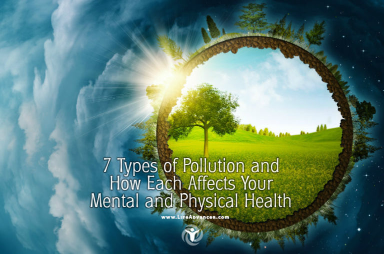 7 Types of Pollution and How Each Affects Your Mental and Physical Health