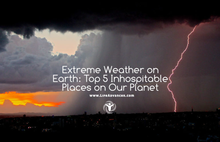 Extreme Weather on Earth: Top 5 Inhospitable Places on Our Planet