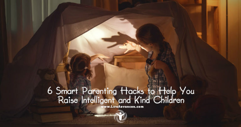 6 Smart Parenting Hacks to Help You Raise Intelligent and Kind Children